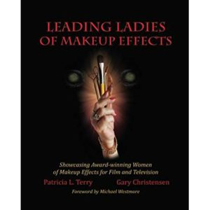 Leading Ladies of Makeup Effects: Showcasing the Award-Winning Women of Makeup Effects for Film and Television